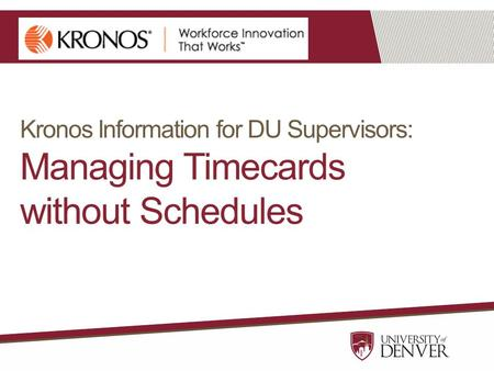 Kronos Information for DU Supervisors: Managing Timecards without Schedules.