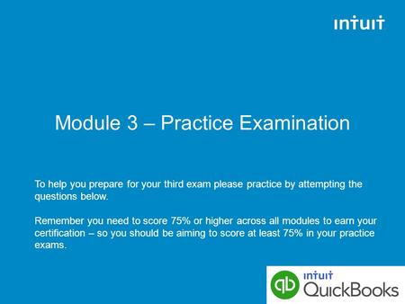 Module 3 – Practice Examination To help you prepare for your third exam please practice by attempting the questions below. Remember you need to score 75%