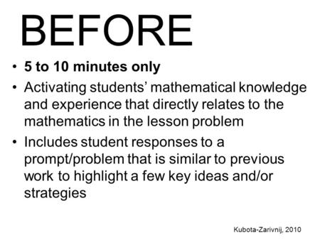 Kubota-Zarivnij, 2010 BEFORE 5 to 10 minutes only Activating students' mathematical knowledge and experience that directly relates to the mathematics in.