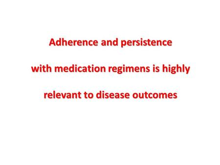 Adherence and persistence with medication regimens is highly relevant to disease outcomes.