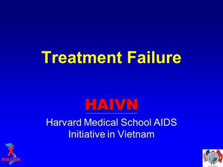 Treatment Failure HAIVN Harvard Medical School AIDS Initiative in Vietnam.