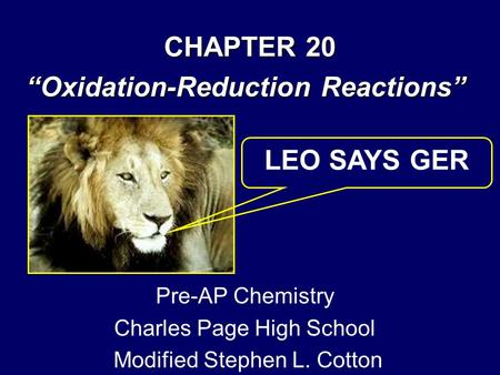 "CHAPTER 20 ""Oxidation-Reduction Reactions"" LEO SAYS GER Pre-AP Chemistry Charles Page High School Modified Stephen L. Cotton."