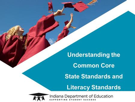 Understanding the Common Core State Standards and Literacy Standards.