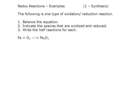 Redox Reactions – Examples(1 – Synthesis) The following is one type of oxidation/ reduction reaction. 1.Balance the equation. 2.Indicate the species that.