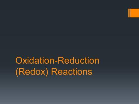 Oxidation-Reduction (Redox) Reactions. Oxidation-Reduction Reactions  Electron transfer between ionic compounds, change in oxidation numbers  One compound.
