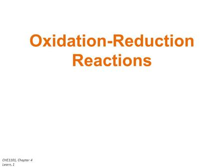 CHE1101, Chapter 4 Learn, 1 Oxidation-Reduction Reactions.