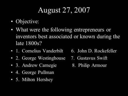 August 27, 2007 Objective: What were the following entrepreneurs or inventors best associated or known during the late 1800s? 1. Cornelius Vanderbilt.