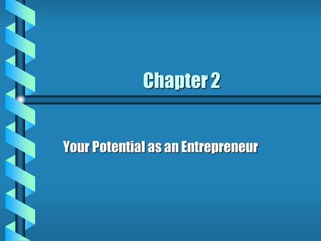 Chapter 2 Your Potential as an Entrepreneur. Rewards of Entrepreneurship b being your own boss b doing something you enjoy b having the opportunity to.