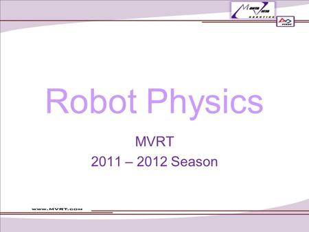 Robot Physics MVRT 2011 – 2012 Season. Overview Mass vs. Weight Velocity Force Torque.
