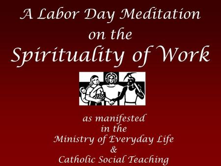 A Labor Day Meditation on the Spirituality of Work