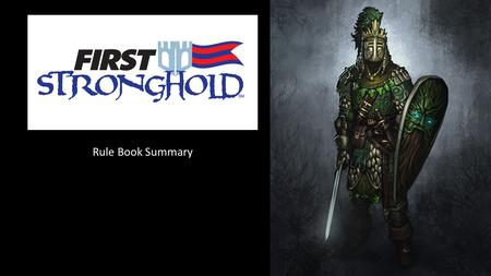 Rule Book Summary. Basics FIRST STRONGHOLD is played on a 27 ft. by 54 ft. field FIRST STRONGHOLD is played by two alliances of three teams each. Each.