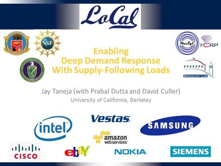 Enabling Deep Demand Response With Supply-Following Loads Jay Taneja (with Prabal Dutta and David Culler) University of California, Berkeley.