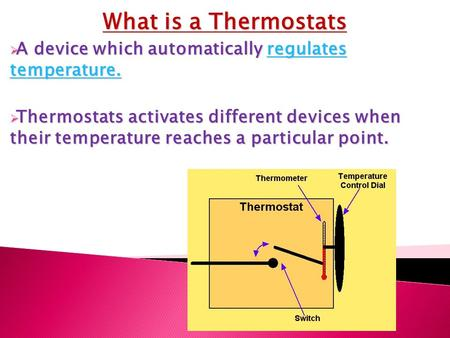 What is a Thermostats  A device which automatically regulates temperature. regulates temperature.regulates temperature.  Thermostats activates different.
