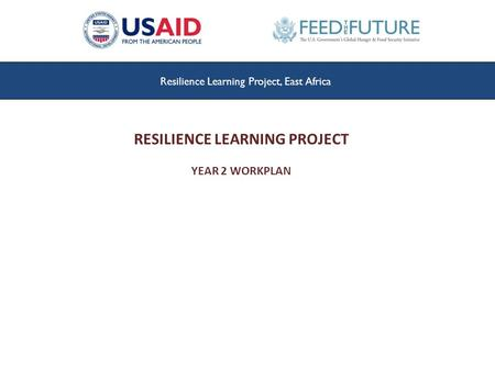 Resilience Learning Project, East Africa RESILIENCE LEARNING PROJECT YEAR 2 WORKPLAN.