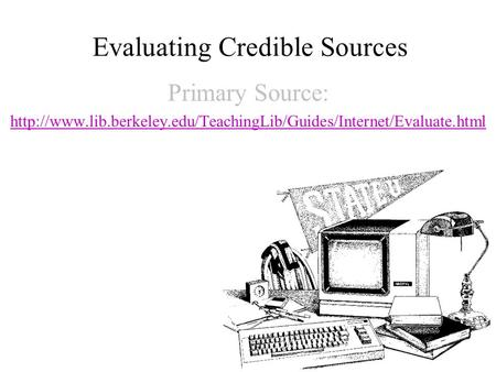 Evaluating Credible Sources Primary Source: