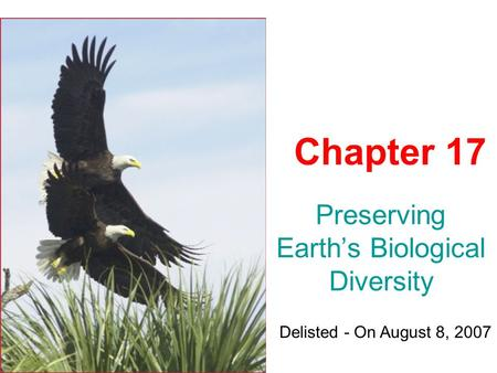 Preserving Earth's Biological Diversity Chapter 17 Delisted - On August 8, 2007.