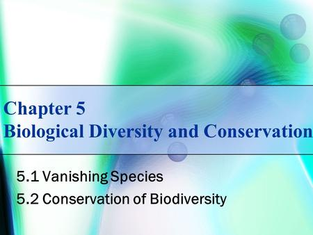 Chapter 5 Biological Diversity and Conservation 5.1 Vanishing Species 5.2 Conservation of Biodiversity.