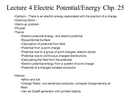 Lecture 4 Electric Potential/Energy Chp. 25 Cartoon - There is an electric energy associated with the position of a charge. Opening Demo - Warm-up problem.