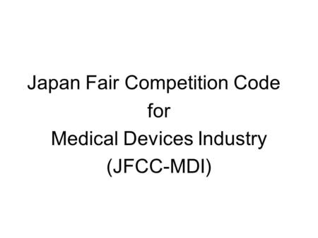 Japan Fair Competition Code for Medical Devices Industry (JFCC-MDI)