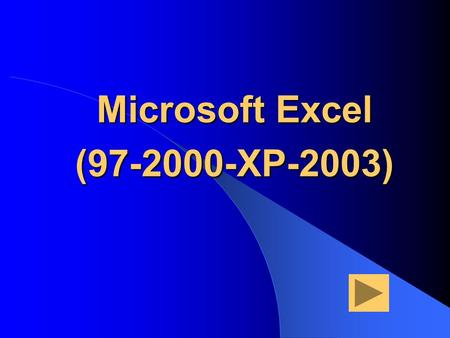 Microsoft Excel (97-2000-XP-2003). Return to Table of Contents Table of Contents 1_ Introduction to ExcelIntroduction to Excel 2_ Overview of the Excel.