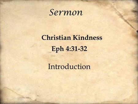 Sermon Christian Kindness Eph 4:31-32 Introduction.