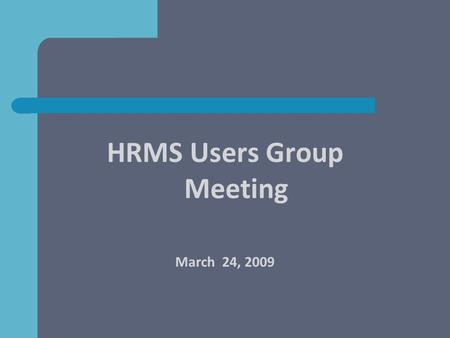 HRMS Users Group Meeting March 24, 2009. Agenda Axess Timecard – Kelly Wright, Jamie Lutton (30) New Offerings from StanfordTemps – Nancy Duncan (5) Trovix.