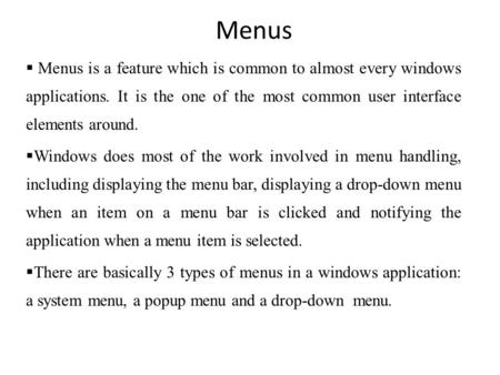 Menus  Menus is a feature which is common to almost every windows applications. It is the one of the most common user interface elements around.  Windows.