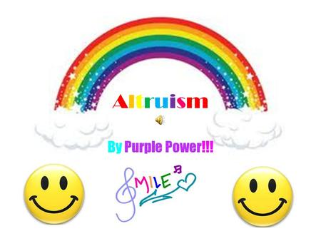 AltruismAltruism By Purple Power!!!. Altruism? What is Altruism? Where is Altruism? Why do we use Altruism? What do people think of Altruism?