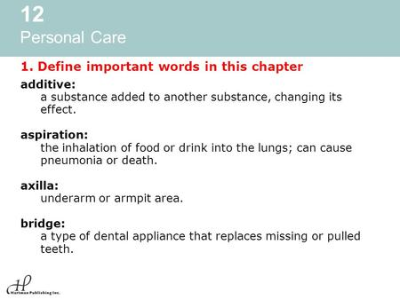 12 Personal Care 1. Define important words in this chapter additive: a substance added to another substance, changing its effect. aspiration: the inhalation.