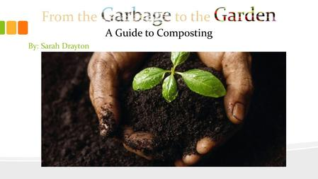 By: Sarah Drayton. What is Compost? A mixture of decayed organic material with loam and/or other ingredients used as a growing medium (Oxford, 2014).loam.