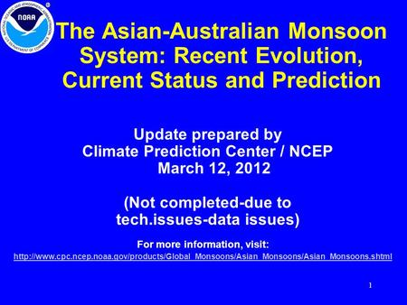 1 The Asian-Australian Monsoon System: Recent Evolution, Current Status and Prediction Update prepared by Climate Prediction Center / NCEP March 12, 2012.
