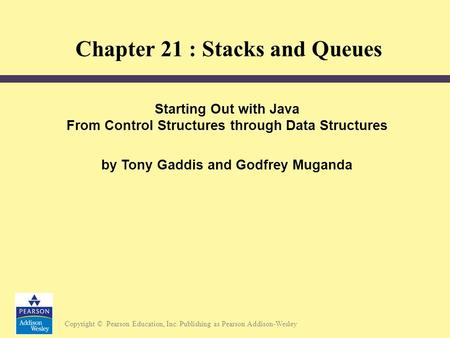Copyright © Pearson Education, Inc. Publishing as Pearson Addison-Wesley Starting Out with Java From Control Structures through Data Structures by Tony.