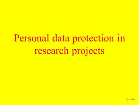 Personal data protection in research projects 20130916.