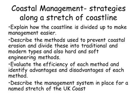 Coastal Management- strategies along a stretch of coastline Explain how the coastline is divided up to make management easier. Describe the methods used.