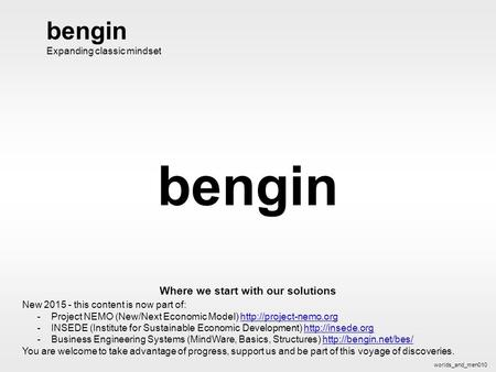 Bengin 1 © 2006 bengin.com worlds and men bengin Where we start with our solutions worlds_and_men010 bengin Expanding classic mindset New 2015 - this content.