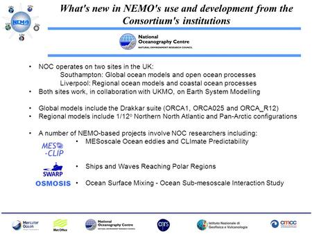 What's new in NEMO's use and development from the Consortium's institutions NOC operates on two sites in the UK: Southampton: Global ocean models and open.