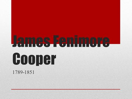 James Fenimore Cooper 1789-1851. The Leatherstocking Tales Explores the imperial, racial, and social conflicts central to the emergence of the United.