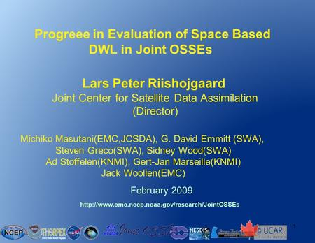 1 Progreee in Evaluation of Space Based DWL in Joint OSSEs  February 2009 Michiko Masutani(EMC,JCSDA),