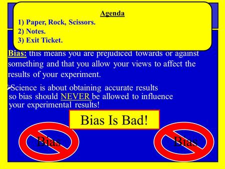 Notes Bias and Error in Science Bias: this means you are prejudiced towards or against something and that you allow your views to affect the results of.