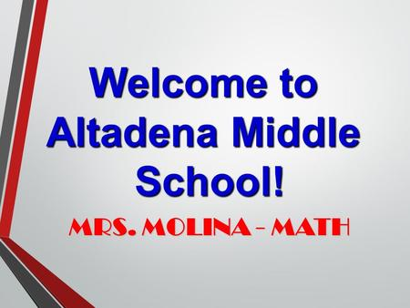 Welcome to Altadena Middle School! School! MRS. MOLINA - MATH MRS. MOLINA - MATH.