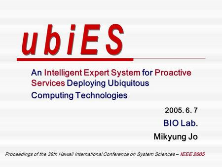 An Intelligent Expert System for Proactive Services Deploying Ubiquitous Computing Technologies IEEE 2005 Proceedings of the 38th Hawaii International.