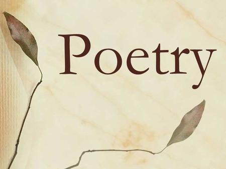 Poetry. 1. Name Poem A name poem is one in which each letter of a person's name (first or first and last) is used as the initial letter for one line of.
