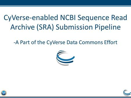 CyVerse-enabled NCBI Sequence Read Archive (SRA) Submission Pipeline -A Part of the CyVerse Data Commons Effort.