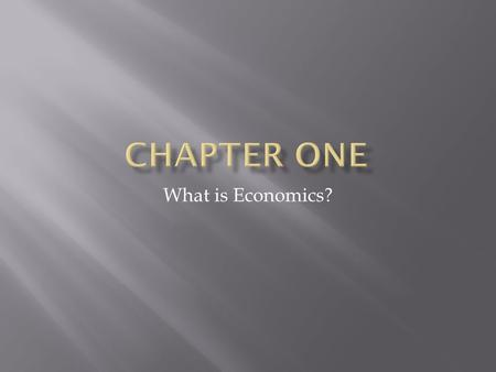 What is Economics?.  The study of how people seek to satisfy their needs and wants by making choices  Three groups:  Individuals  Businesses  Governments.