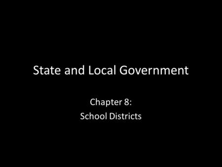 State and Local Government Chapter 8: School Districts.