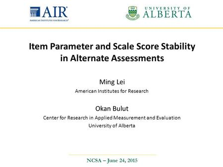 Ming Lei American Institutes for Research Okan Bulut Center for Research in Applied Measurement and Evaluation University of Alberta Item Parameter and.