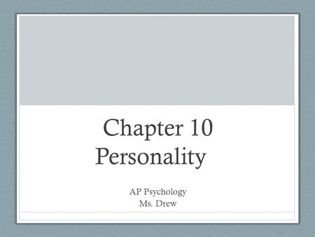 Chapter 10 Personality AP Psychology Ms. Drew. Study for the Free Response Reaction Formation Trait theory Maslow's hierarchy of needs Reciprocal determinism.