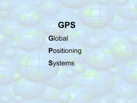 GPS Global Positioning Systems. Titanic – Hit an iceberg and sunk - April 14, 1912 Discovered – Sept. 1, 1985 by Dr. Robert Ballard at a depth of 4 km.
