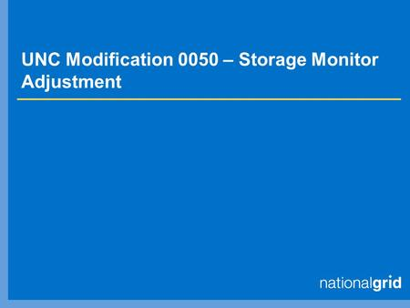UNC Modification 0050 – Storage Monitor Adjustment.
