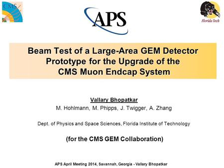 Beam Test of a Large-Area GEM Detector Prototype for the Upgrade of the CMS Muon Endcap System Vallary Bhopatkar M. Hohlmann, M. Phipps, J. Twigger, A.